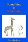 Eligio Stephen Gallegos: Something is Something